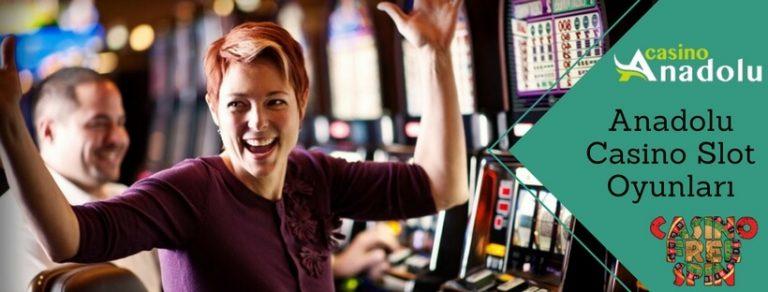Anadolu Casino Slot Oyunları